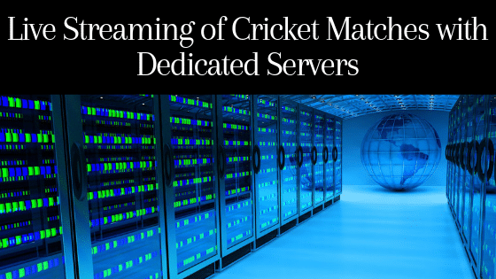 Live Streaming of Cricket Matches with Dedicated Servers