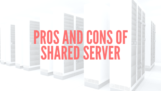 Pros and Cons of Shared Server