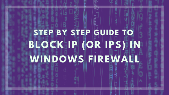 Step By Step Guide to Block IP (or IPs) in Windows Firewall