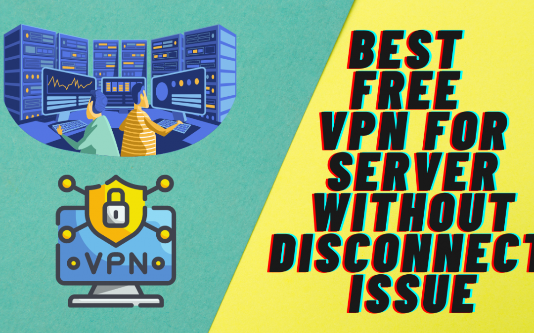 Best Free Vpn For Server Without Disconnect Issue