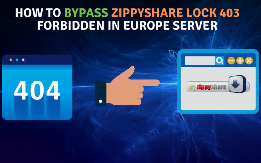 How To Bypass Zippyshare lock 403 Forbidden In Europe Server