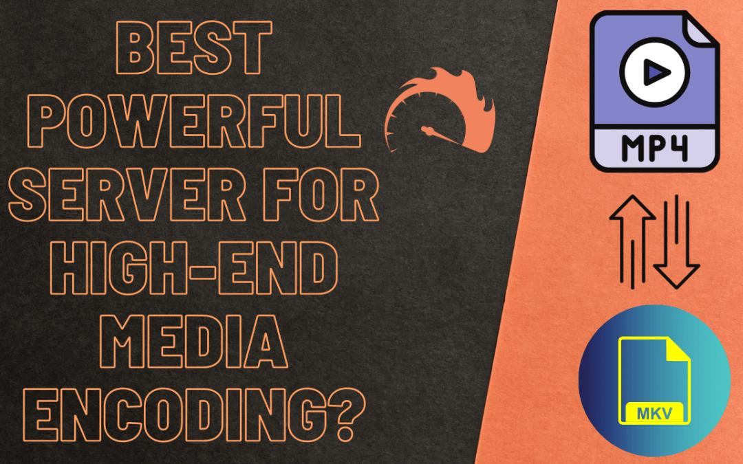 Best Powerful Server for high-end Media encoding?